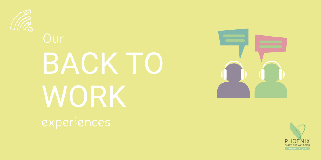 Our Back To Work Experiences – Phoenix Health And Wellbeing