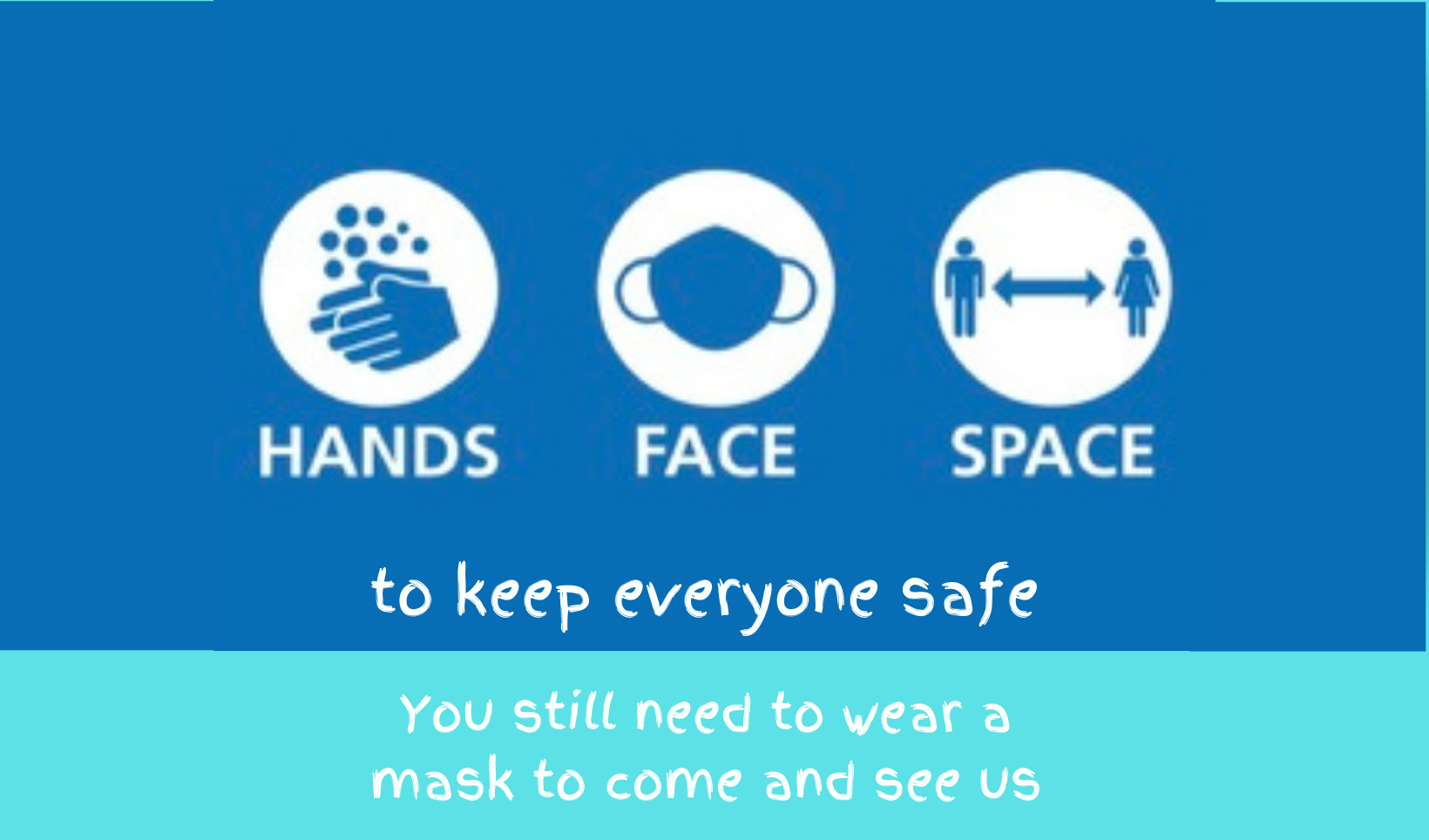 You Still Need To Wear A Mask To Come And See Us